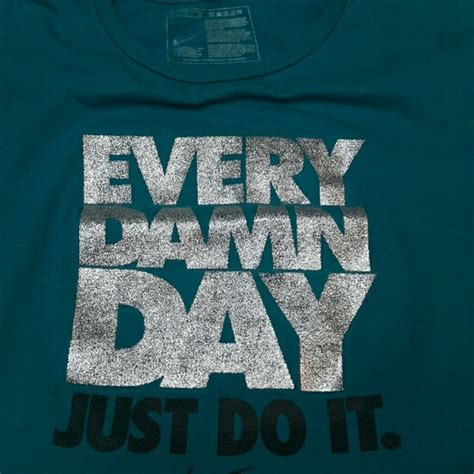 Every Damn Day Just Do It Nike X3086 Iphone 7 81 nike tops nike quot every damn day just do it quot t