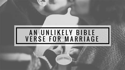 Marriage Bible Verses by An Unlikely Bible Verse For Marriage
