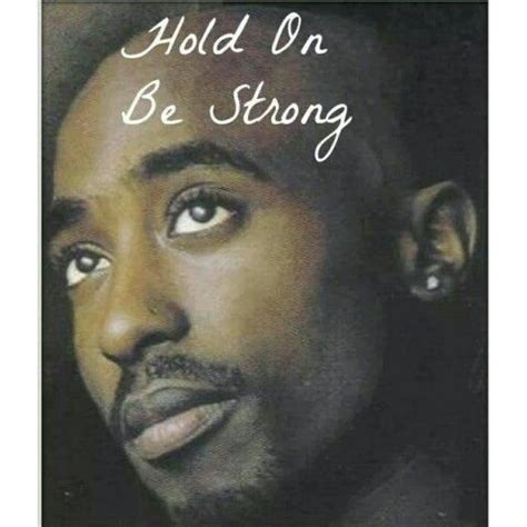 hold on be strong tupac hold on be strong 2pac pinterest