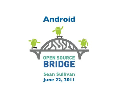 Why Android Is Open Source by Android Open Source Bridge 2011