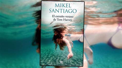 libro extrano verano de tom el extra 241 o verano de tom harvey de mikel santiago