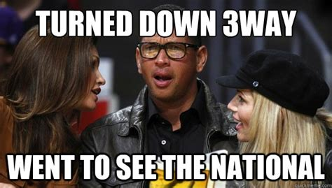 Arod Meme - turned down 3way went to see the national hipster arod