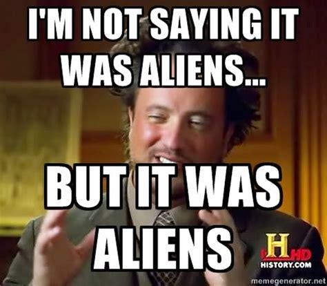 Aliens Picture Meme - ancient aliens meme weknowmemes
