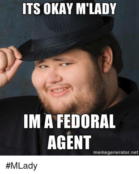 Www Meme Generator - its okay m lady im a fedoral agent memegeneratornet mlady meme on sizzle