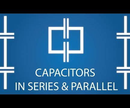 capacitor bank series vs parallel capacitors series parallel all