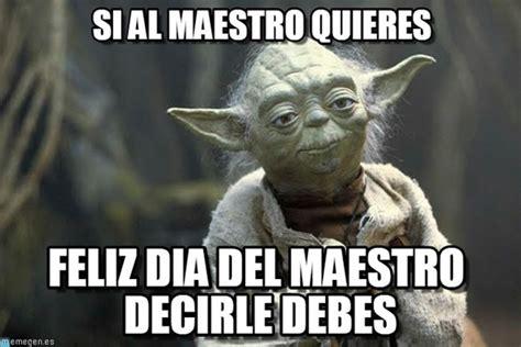 Maestro Meme - memes por el d 237 a del maestro para ellos con cari 241 o