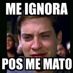 Meme Pos Me Mato - meme crying peter parker me ignora pos me mato 6179912