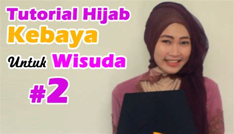 tutorial hijab untuk wisuda smp tutorial hijab kebaya wisuda tutorial hijab untuk kebaya