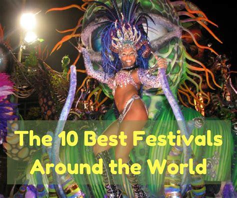 best festivals for the 10 best festivals around the world every traveler