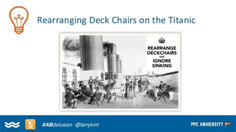 rearranging deck chairs on the titanic idiom wordstream sitetuners the a b testing myth webinar