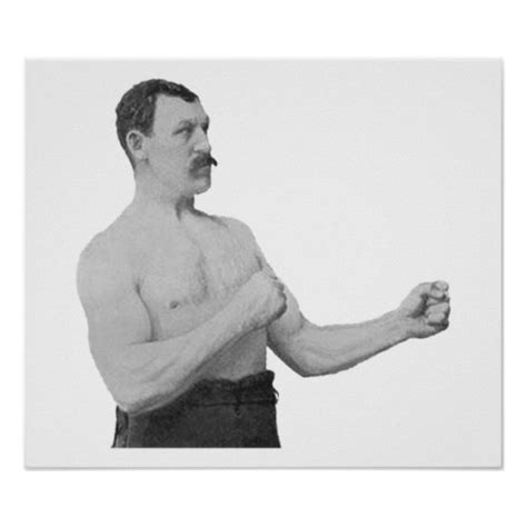 The Manliest Man Meme - overly manly man meme zazzle