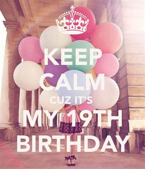 imagenes de keep calm tomorrow it s my birthday best 25 19th birthday ideas on pinterest 21st 19