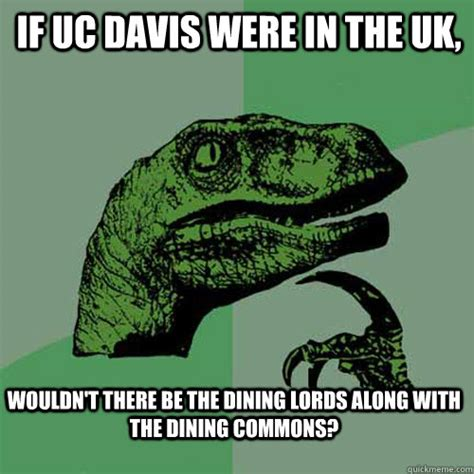 Uc Memes - if uc davis were in the uk wouldn t there be the dining