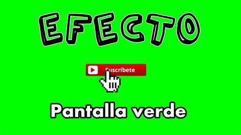 imagenes verdes para facebook efecto suscr 237 bete pantalla verde green screen youtube