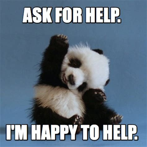 Help Meme - meme creator ask for help i m happy to help meme