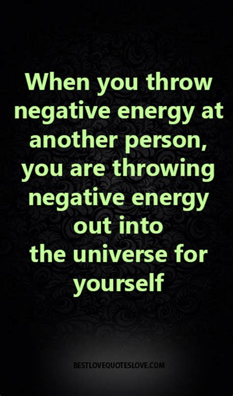 turn negative energy into positive energy when you throw negative energy at another person you are throwing negative energy out into the