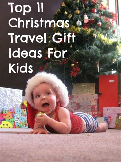 top christmas ideas for kids top 11 travel gift ideas for