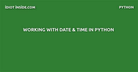 format date yyyymmdd python working with date and time python idiotinside com
