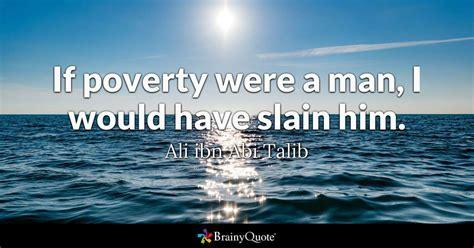 Kdiali Bin Abi Talib if poverty were a i would slain him ali ibn abi talib brainyquote