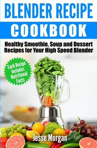 the best soup cookbook tasty and healthy soup recipes for you and your family books blender recipe cookbook healthy smoothie soup and
