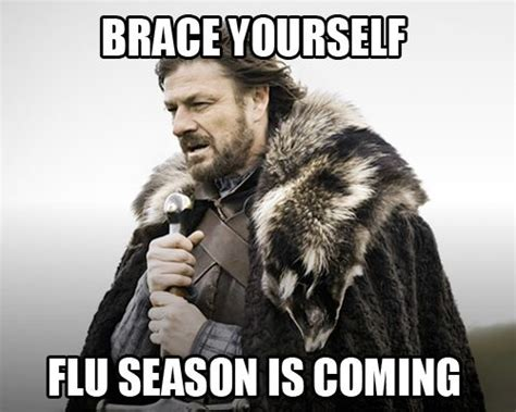 Flu Meme - brace yourself flu season is coming urgent care memes