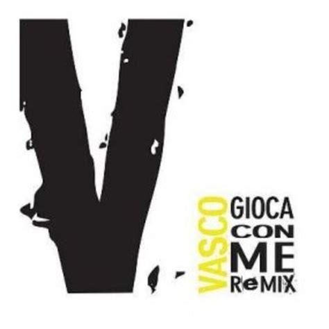 gioca con me remix vasco sito ufficiale e fan club