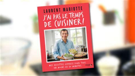 livre de cuisine de laurent mariotte tf1 vous offre le nouveau livre de laurent mariotte