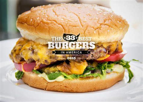 best burger the 33 best burgers in america 2015 thrillist