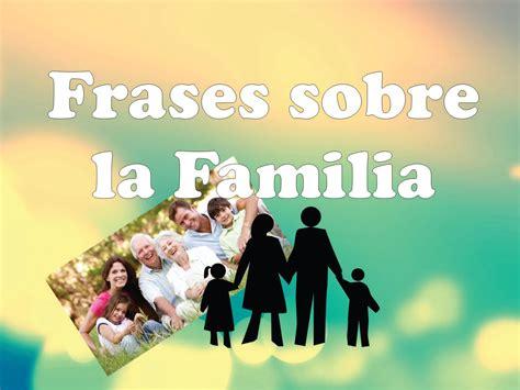 imagenes hermosas sobre la familia frases de familia frases
