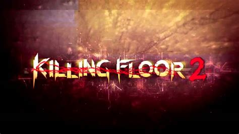 killing floor 2 trailer music youtube