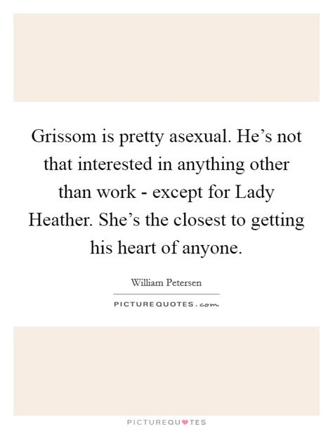 Hes Not Just A Pretty by Grissom Is Pretty Asexual He S Not That Interested In