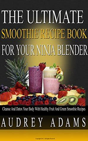Detox Recipe Book by The Ultimate Smoothie Recipe Book For Your Blender