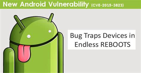android vulnerability android vulnerability traps devices in endless reboot loop