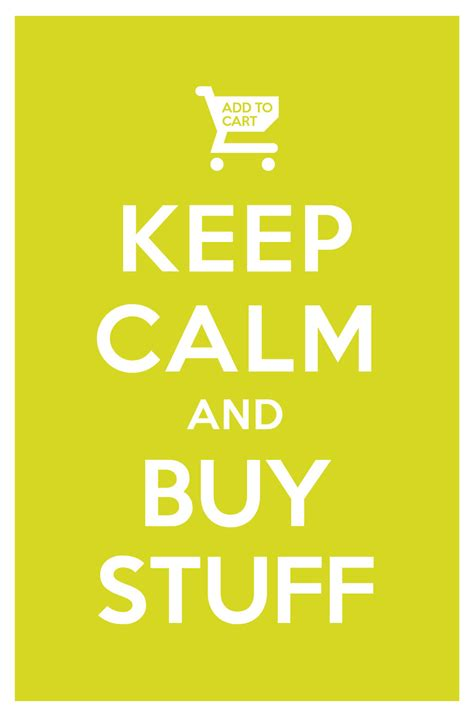 buy stuff keep calm and buy stuff by manishmansinh on deviantart