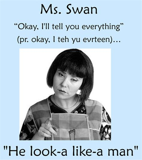 Miss Swan Meme - ms swan quot he look a like a man quot funny pinterest