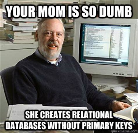 Meme Data Base - your mom is so dumb she creates relational databases