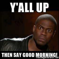Funny Kevin Hart Meme - say good morning memes