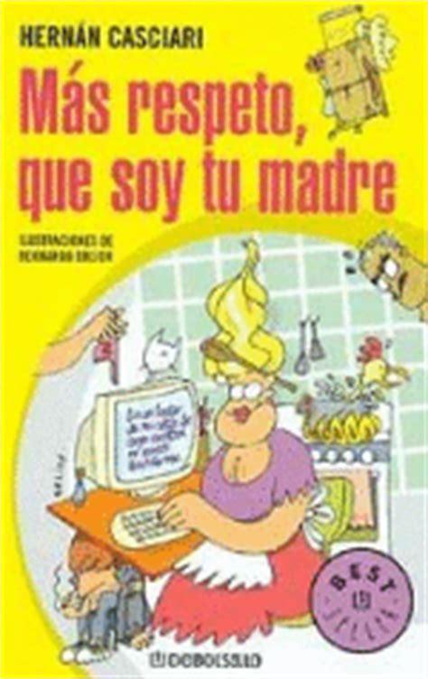 libro soy una mam spanish m 225 s respeto que soy tu madre bolsillo hern 225 n casciari