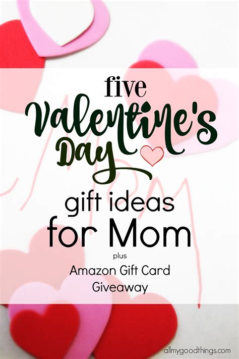 Gift Cards For Moms - five valentine s day gift ideas for mom and amazon gift card giveaway all my good things