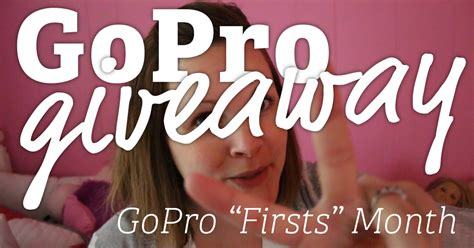 Gopro Giveaways - capture your own quot firsts quot with gopro giveaway vidpromom