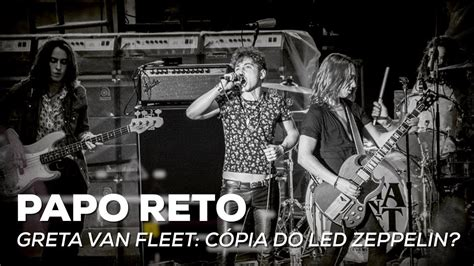 greta van fleet v led zeppelin gretta van fleet c 243 pia do led zeppelin papo reto