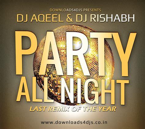 party all night mp3 dj remix download party all night last remix of theyear dj aqeel dj