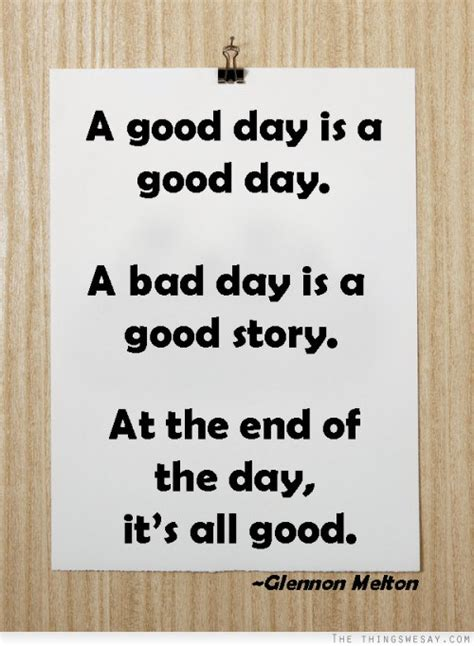 a day is a day a bad day is a story at the