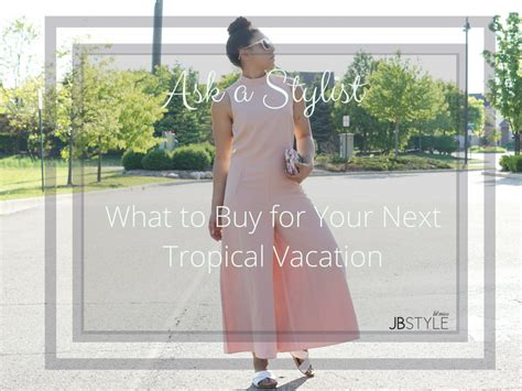 Buy For Miss by Ask A Stylist What To Buy For Vacation