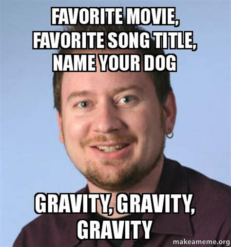 Song Name Meme - favorite movie favorite song title name your dog gravity