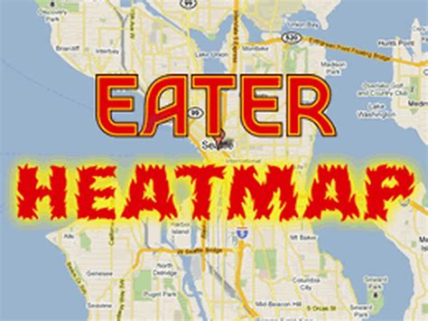 seattle heat map eater seattle heat map april 12 where to eat right now