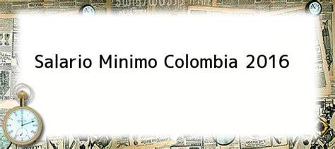 sueldo mnimo colombia 2016 salario minimo colombia 2016 salario m 237 nimo en colombia