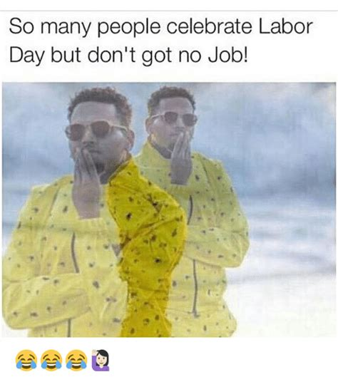 So Labor Days Summers And The No by Search Labor Memes On Sizzle