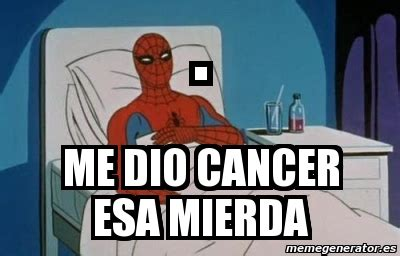 Spiderman Cancer Meme Generator - a plena cumbia taringa