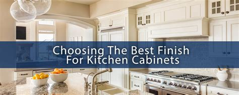 what is the best finish for kitchen cabinets choosing the best finish for kitchen cabinets abm custom